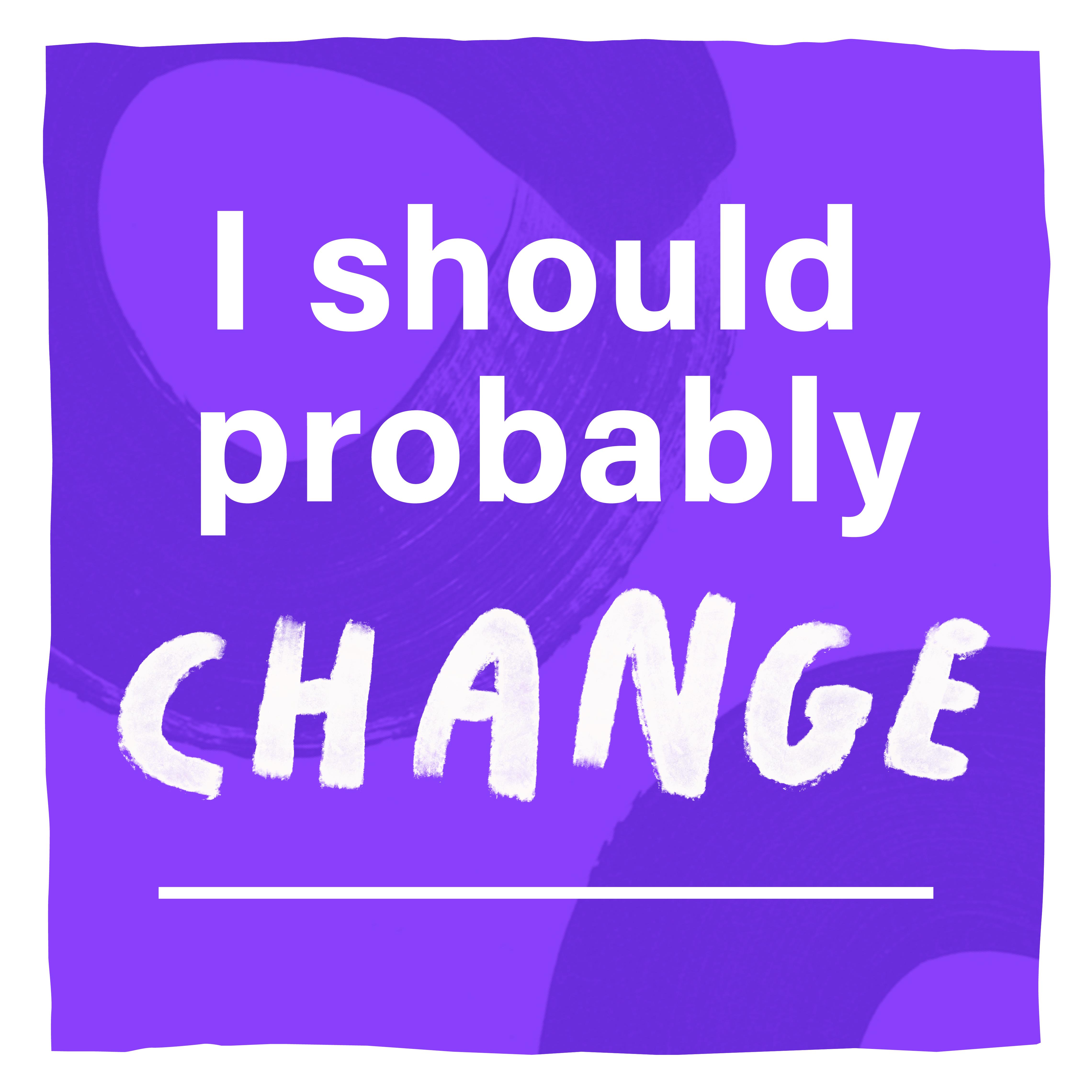 I Should Probably Change